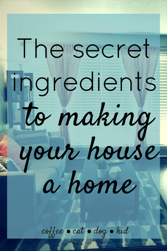 CoffeeCatDogKid | The secret ingredients to making your house a home